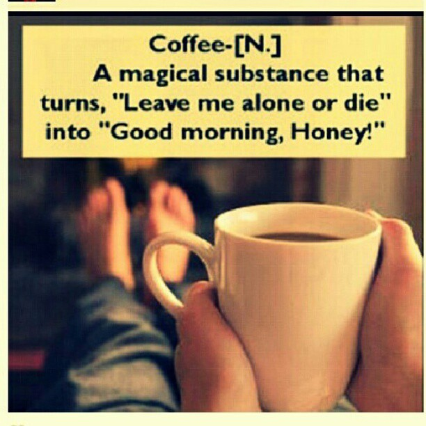 """... me alone"""" into """"good morning honey"""" #coffeeporn #coffee #quotes #magic"""