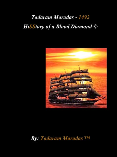 Tadaram Maradas - 1492   HiSStory of a Blood Diamond (C) by Tadaram Alasadro Maradas