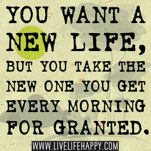 Quotes About New Life: You Want A New Life