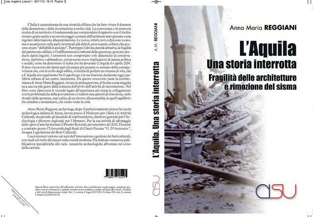 ITALIA BENI CULTURALI: Prof.ssa Anna Maria Reggiani, L'AQUILA - Una storia interrotta - Fragilita` della architetture e rimozione del sisma. ROMA: CISU - Centro Informazione Stampa Universitaria (2012).