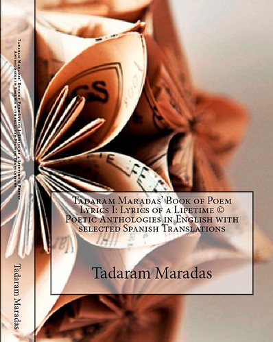 Tadaram Maradas' Book of Poem Lyrics I: Lyrics of a Lifetime (C) Poetic Anthologies written in English with Spanish Translations by Tadaram Alasadro Maradas