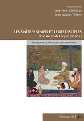 Les maîtres soufis et leurs disciples. IIIe-Ve siècles de l'hégire (IXe-XIe s.). Enseignement, formation et transmission