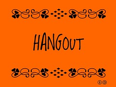 Buzzword Bingo: Hangout = To relax completely in an unassuming way, also Google term for live video conversation