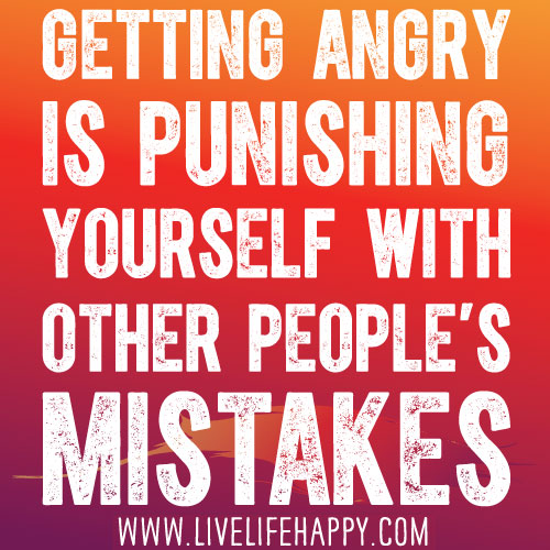 Sayings About Angry People: Getting Angry Is Punishing Yourself With Other People's