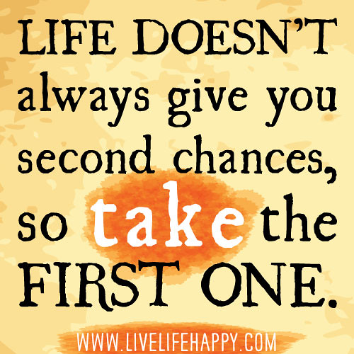 Giving Someone A Second Chance Quotes: Life Doesn't Always Give You Second Chances, So Take The