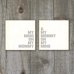 "art with text reading ""with my mind on my mommy and my mommy on my mind"""