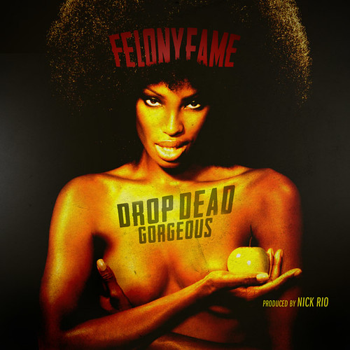 "Felony Fame -- ""Drop Dead Gorgeous"""