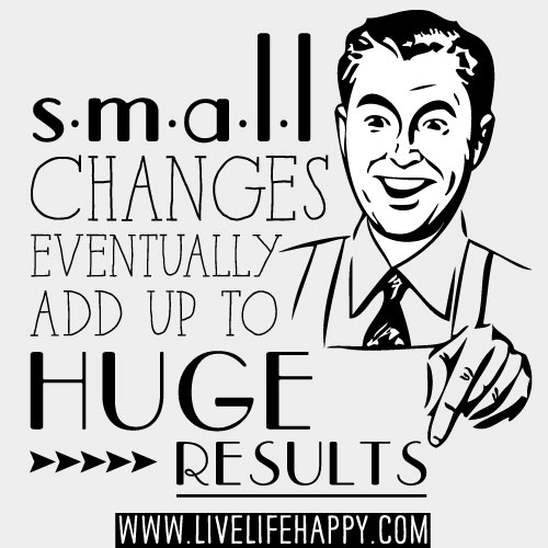 Small changes eventually add up to huge results.