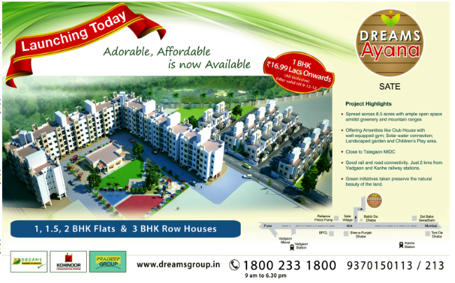 Dreams Ayana 1 BHK 1.5 BHK 2 BHK Flats (16.99 to 23.23 Lakh) & 3 BHK Row Houses (57.88 Lacs to Rs.65.38 Lakh) off Old Mumbai Pune Highway Near Reliance Petrol Pump - between Vadgaon & Kanhe Railway Stations