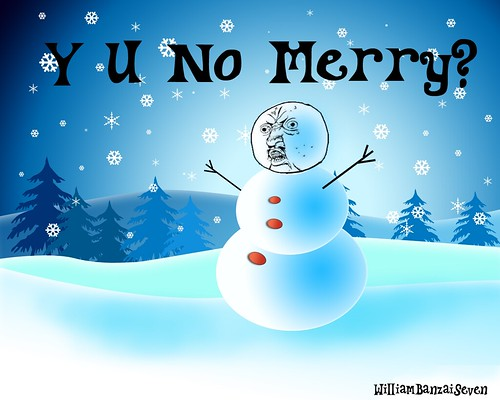 Y U NO MERRY? by Colonel Flick/WilliamBanzai7