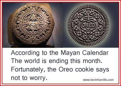 According to the Mayan Calendar The world is ending this month. Fortunately, the Oreo cookie say not to worry.