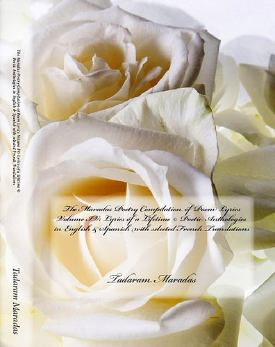 The Maradas Poetry Compilation of Poem Lyrics Volume IV: Lyrics of a Lifetime © Poetic Anthologies in English & Spanish with selected French Translations by Tadaram Alasadro Maradas
