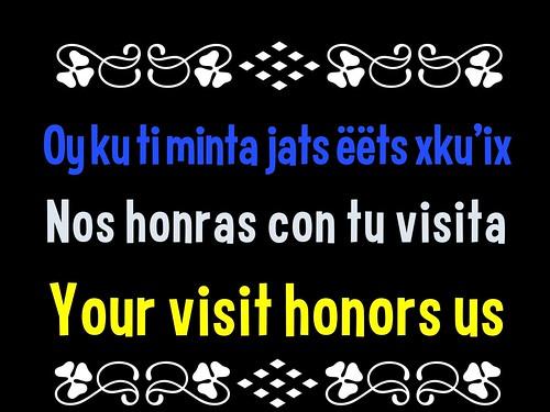 Oy ku ti minta jats ëëts xku'ix = Nos honras con tu visita = Your visit honors us