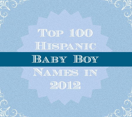 Top 100 Baby Boy Names for Latino Parents in 2012