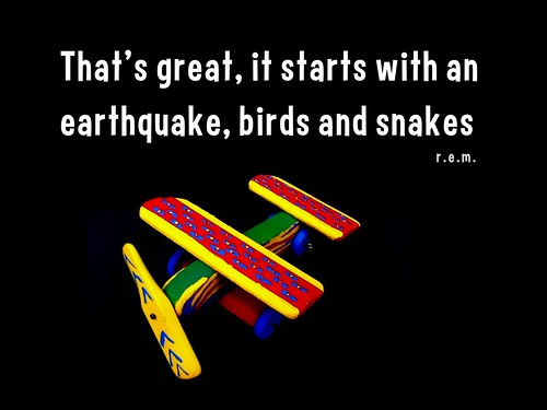 That's great. It starts with an earthquake birds and snakes
