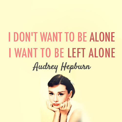 Audrey Hepburn Quotes I Want to Be Left Alone