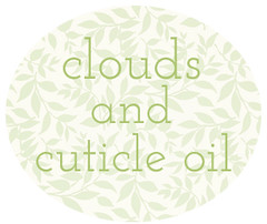 Clouds and Cuticle Oil