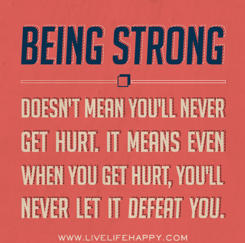 Being strong doesn t mean you ll never get hurt  It means even when    Quotes About Being Strong And Happy