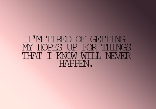 I Will Never Get Tired Of Loving You Quotes: #lovequotes #valentine I'm Tired Of Getting My Hopes Up