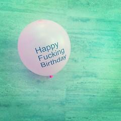 Happy F***ng Birthday!! #Project365 #365p (47/365)