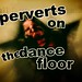 perverts on the dance floor by Pörvört