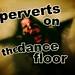 perverts on the dance floor by Pörvört
