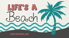 LIFE'S A BEACH - TWO2TRAVEL