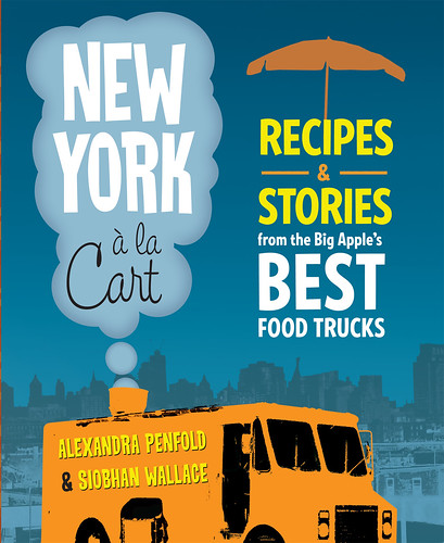 New York à la Cart: Recipes and Stories from the Big Apple's Best Food Trucks