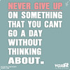 Fitness Motivation from voxifit: If you can't go a day without thinking about it, then don't give up on it...