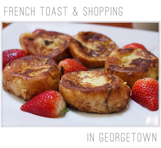 french toast and shopping in gtown