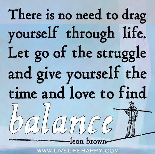 Let Love Find You Quotes: There Is No Need To Drag Yourself Through Life. Let Go Of