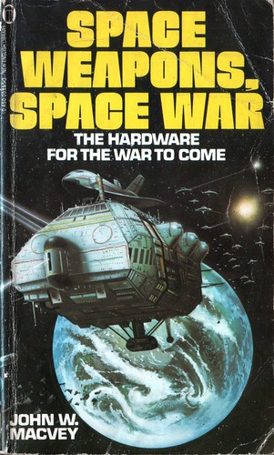Space Weapons, Space War John W. Macvey. NEL 1982. Cover artist unknown