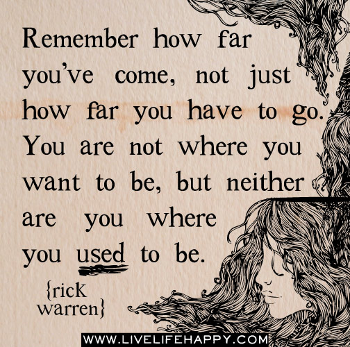 remember how far you 39 ve come live life happy quotes