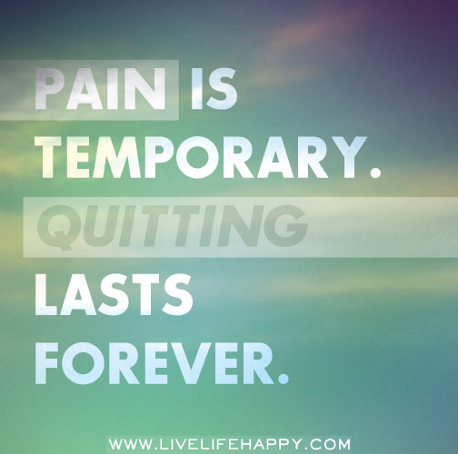 Pain is temporary. Quitting lasts forever.