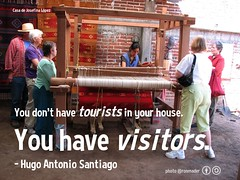 You don't have tourists in your house. You have visitors. - Hugo Antonio Santiago @TeotitlanDValle