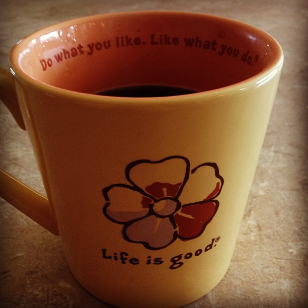 Life is good with coffee.