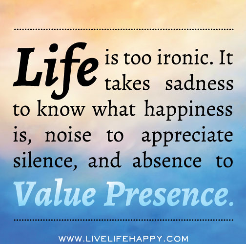 Values Life Quotes: Life Is Too Ironic. It Takes Sadness To Know What