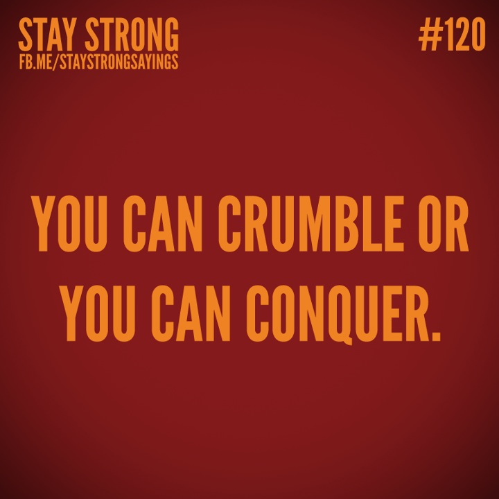 You can crumble or you can conquer
