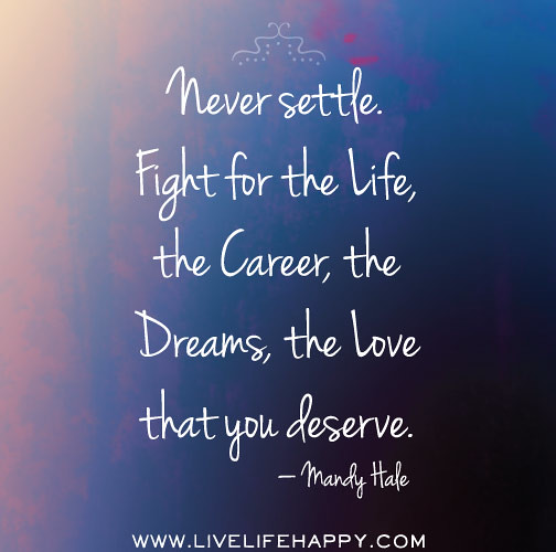 Never Settle. Fight For The Life, The Career, The Dreams
