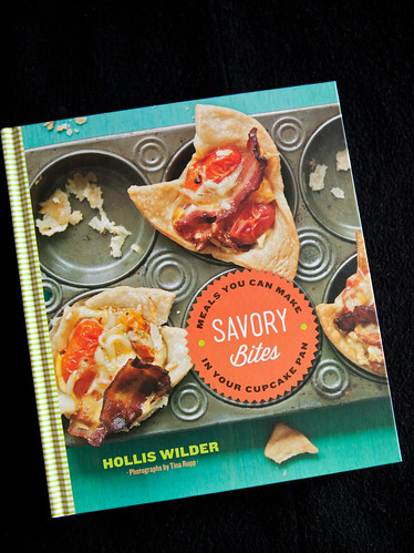 Savory Bites: Meals You Can Make in Your Cupcake Pan by Hollis Wilder and Photographed by Tina Rupp