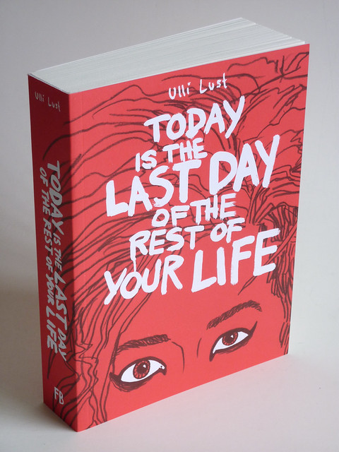Today Is the Last Day of the Rest of Your Life by Ulli Lust - front cover