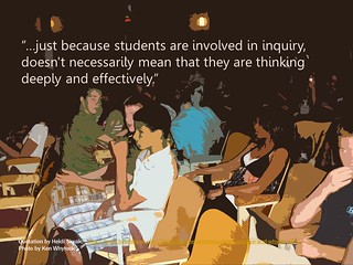 Just because students are involved in inquiry, doesn't mean they are thinking deeply...