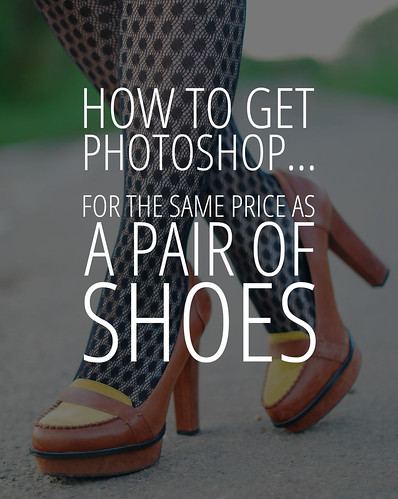 How To Get Photoshop For The Price Of A Pair Of Shoes