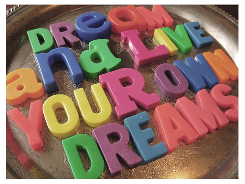 Dream and Live Your Own Dreams