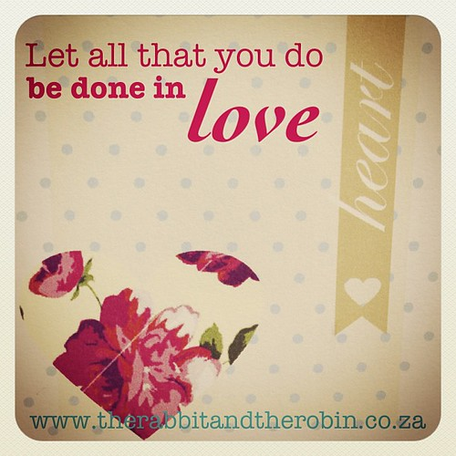 Let all that you do be done in love. #quote #love #rabbitandrobin #design #cute #heart by rabbitandrobin