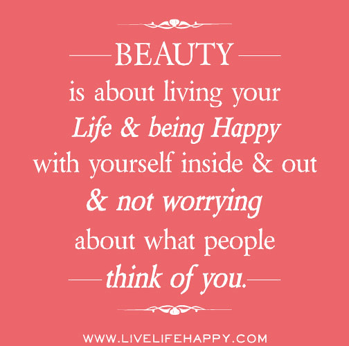 Beauty is about living your life and being happy with ...