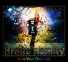 Break Reality Live Your Dreams