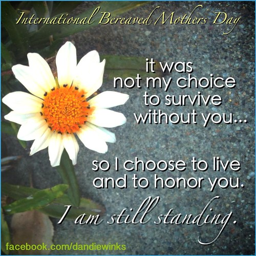 International Bereaved Mother's Day / I am still standing
