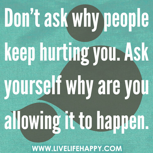 Ask Yourself Why Don't People Keep Hurting You