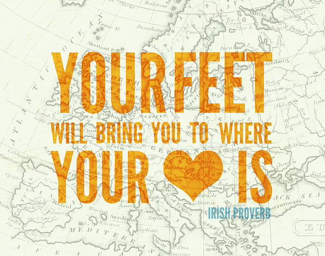 your feet will bring you to where your heart is... positive 13